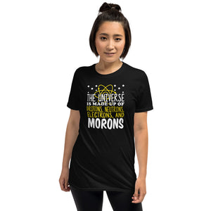 The Universe Is Made Up Of Protons Electrons And Morons Unisex T-Shirt The Universe Is Made Up Of Protons Electrons And Morons Unisex T-Shirt