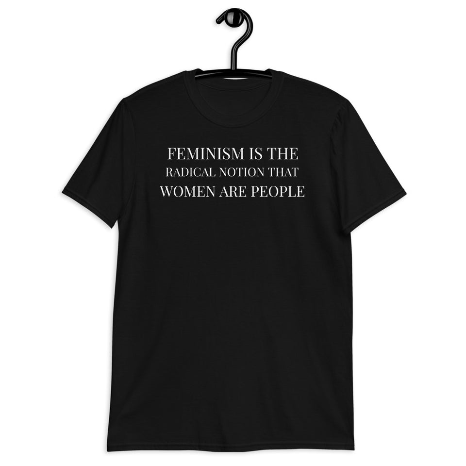Feminism Is The Radical Notion That Women Are People Feminist T-Shirt