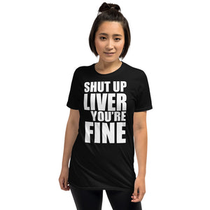 Shut Up Liver You're Fine Unisex T-Shirt beer shirt, beer wine whiskey vodka spirit drinking alcohol night out bar club