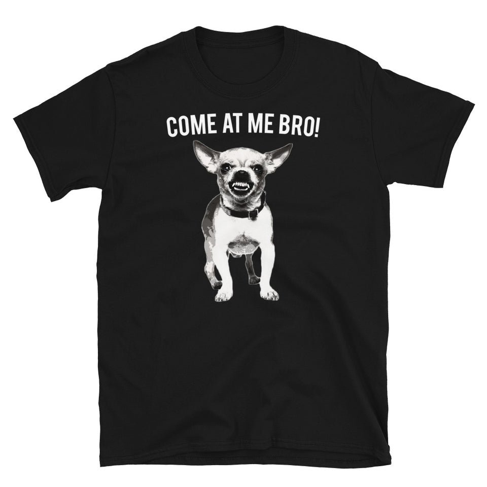 Come At Me Bro Chihuahua Dog Lover Dogs Chihuahuas Unisex T-Shirt
