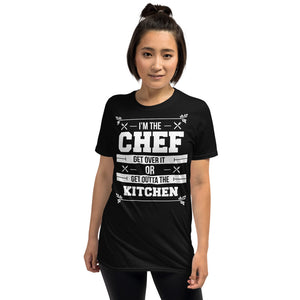 I'm The Chef Get Over It Or Get Outta The Kitchen - Chef Unisex T-Shirt I'm The Chef Get Over It Or Get Outta The Kitchen - Chef Unisex T-Shirt