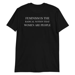 Feminism Is The Radical Notion That Women Are People Feminist T-Shirt Feminism Is The Radical Notion That Women Are People Feminist T-Shirt