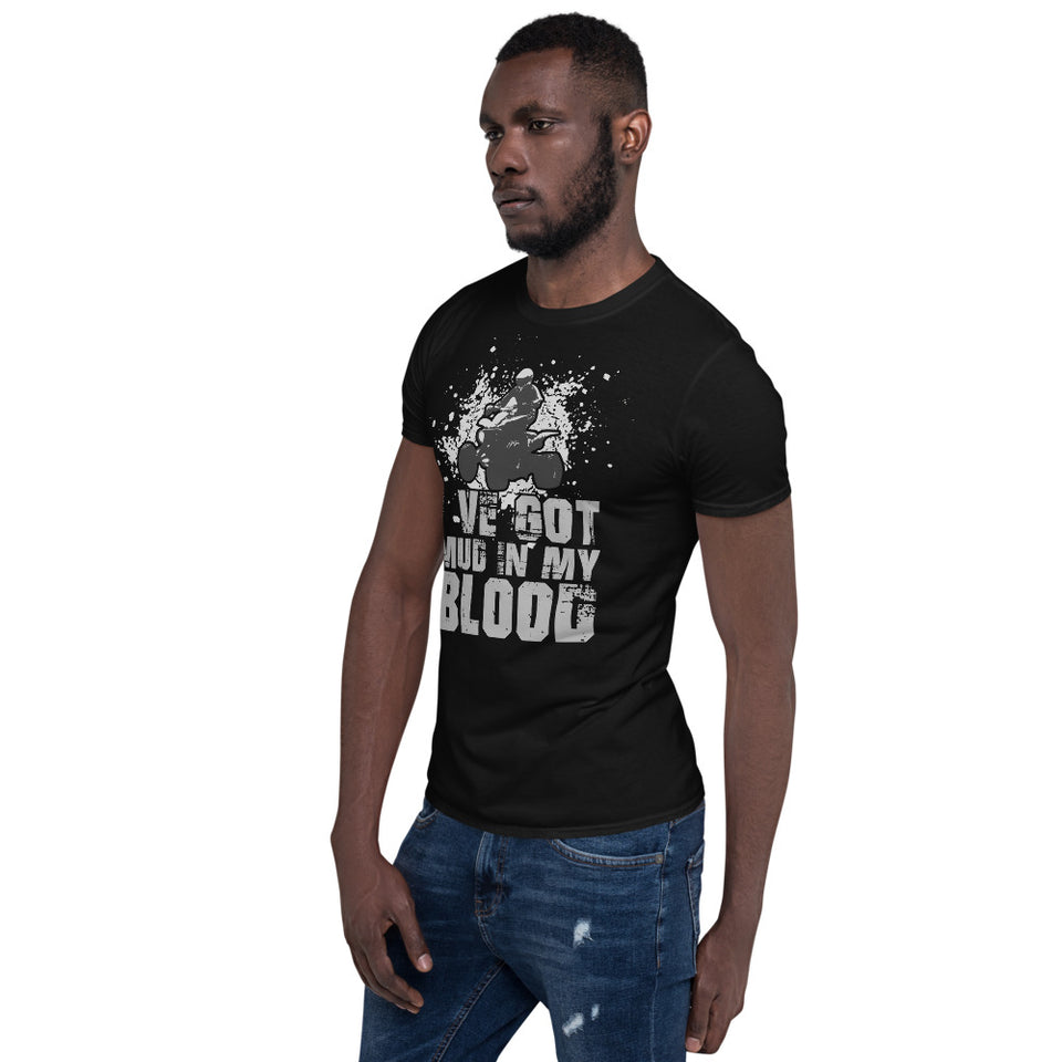 I've Got Mud In My Blood - Quad Bike Motorbike Unisex T-Shirt