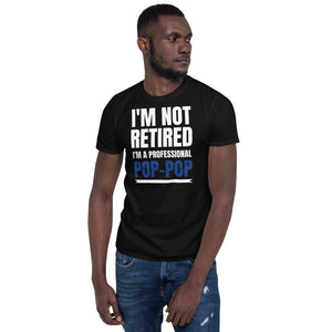 Mens I'm Not Retired I'm A Professional Pop-Pop T-Shirt Mens I'm Not Retired I'm A Professional Pop-Pop T-Shirt