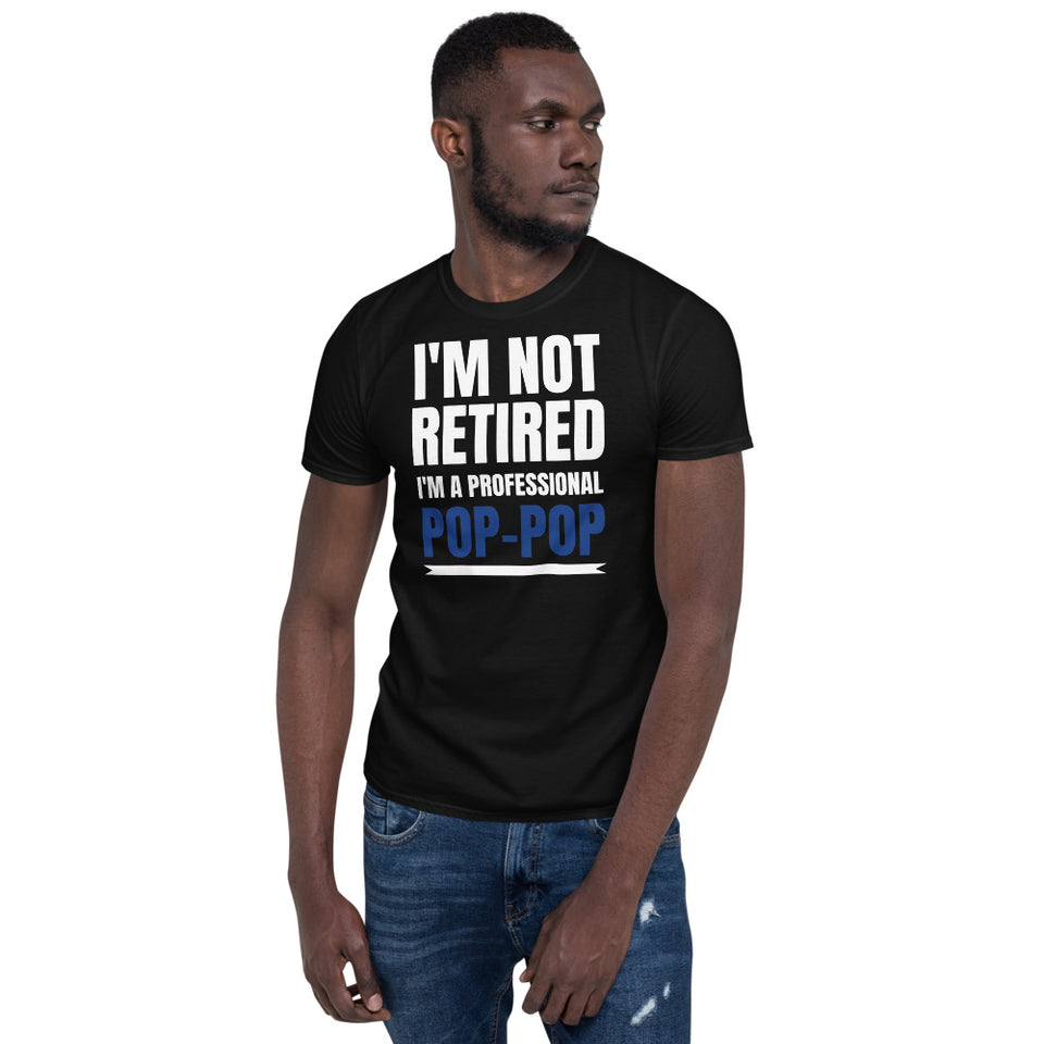 Mens I'm Not Retired I'm A Professional Pop-Pop T-Shirt