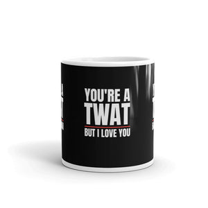 You're A Twat But I Love You Rude Funny Mug You're A Twat But I Love You Rude Funny Mug