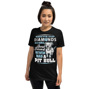 Whoever Said Diamonds Are A Girl's Best Friend Never Had A Pitbull - Pitbulls Unisex T-Shirt pitbull shirt, pitbull t shirt, pitbull mom shirt, pitbull tshirts, pitbull tee shirts, pitbull dog shirts