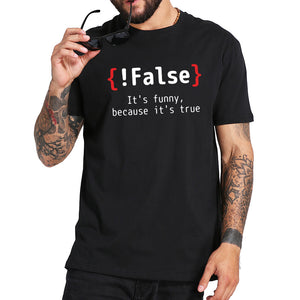 Programming Humor !False It's Funny Because It's True T-Shirt Programming Humor !False It's Funny Because It's True T-Shirt