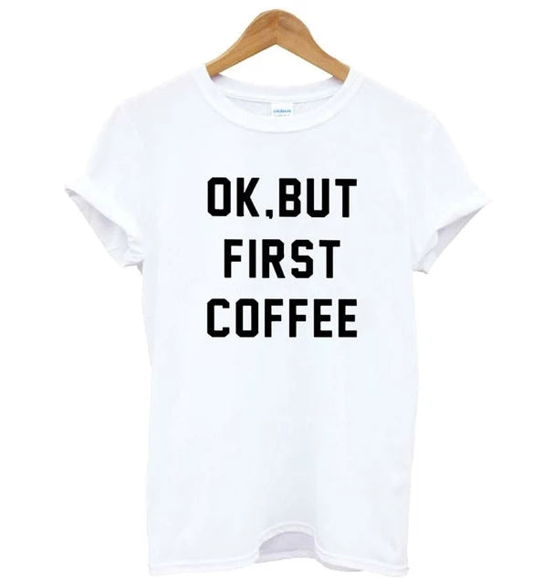 OK But First Coffee Women's T-Shirt