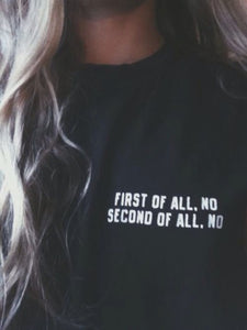 First Of All No Second Of All No T-Shirt First Of All No Second Of All No T-Shirt