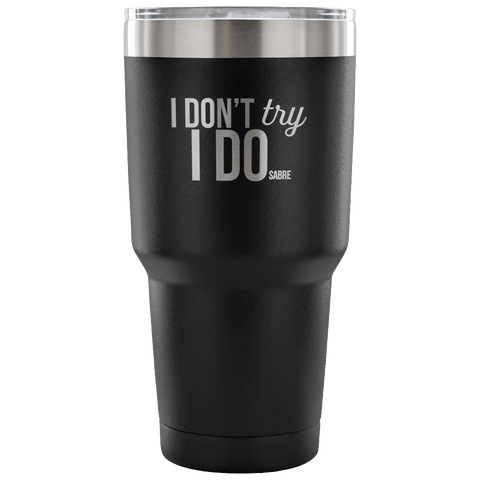 I Don't Try, I DO Cup