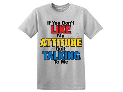If You Don't Like My Attitude Quit Talking To Me.