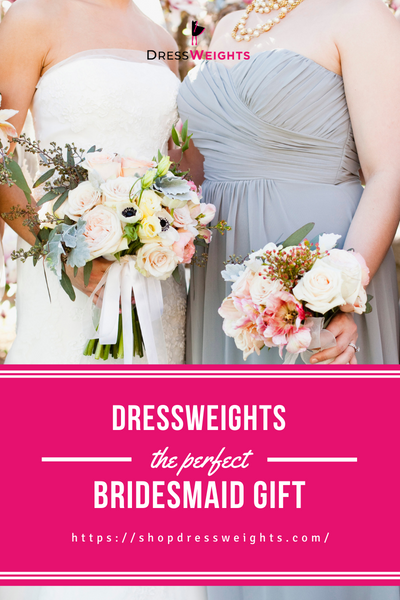 DressWeights - The Perfect Bridesmaid Gift!
