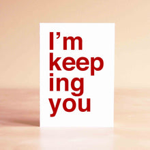 I'm keeping you greeting card