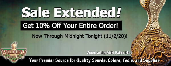 November 2, 2020: Offer Extended! Save 10%, plus see incredible Featured Gourd Art and more!