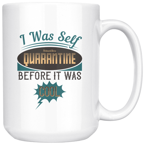 I Was Self Quarantine Before It Was Cool-White Mug - HobnobStore