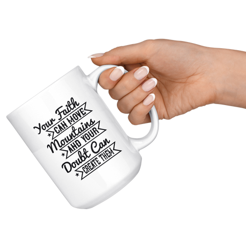 Image of Your Faith Can Move Mountains And Your Doubt Can Create Them-White Mug