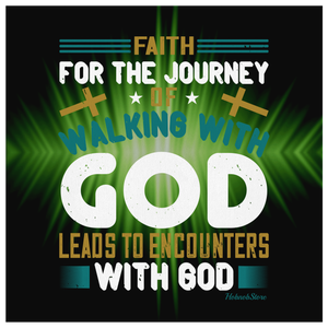 Faith For The Journey Of Walking With God Leads To Encounters With God - HobnobStore