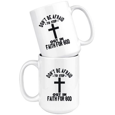 Image of Dont Be Afraid To Step Out In Faith For God-White Mug