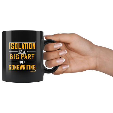 Isolation Big Part Of Songwriting-Black Mug - HobnobStore