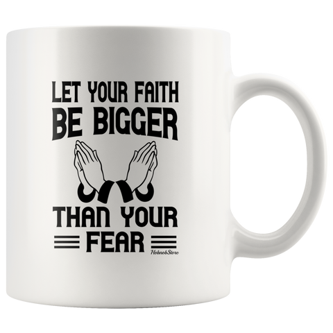 Image of Let Your Faith Be Bigger Than Your Fear-White Mug