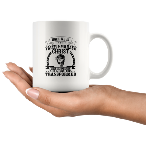 Image of When We In Faith Embrace Christ As Our Lord And Savior Our Minds Are Transformed-White Mug