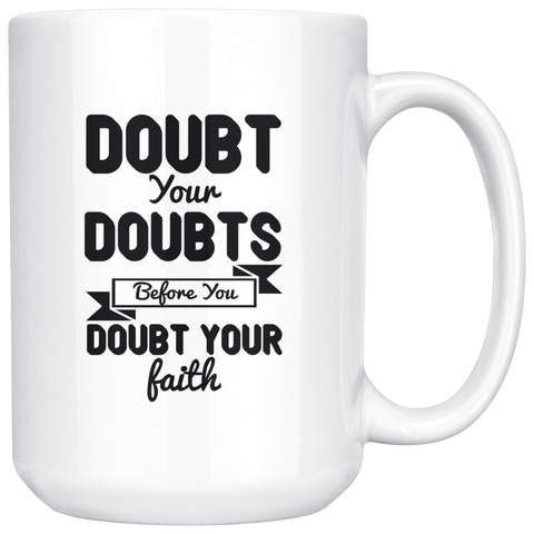 Image of Doubt Your Doubts Before You Doubt Your Faith-White Mug