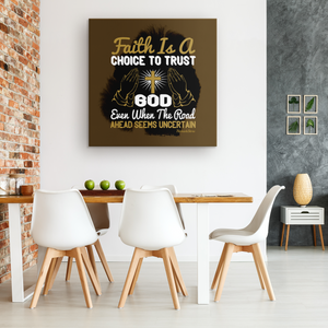 Faith Is A Choice To Trust God Even When The Road Ahead Seems Uncertain - HobnobStore