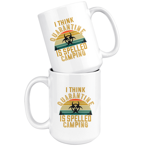 Image of I Think Quarantine Is Spelled Camping-White Mug - HobnobStore
