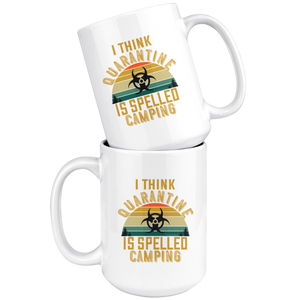 I Think Quarantine Is Spelled Camping-White Mug - HobnobStore