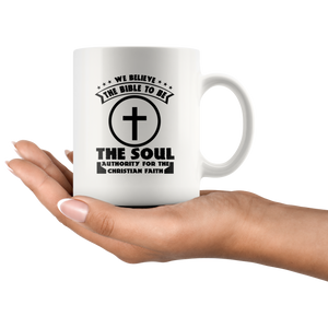 We Believe The Bible To Be The Soul Authority For The Christian Faith-White Mug