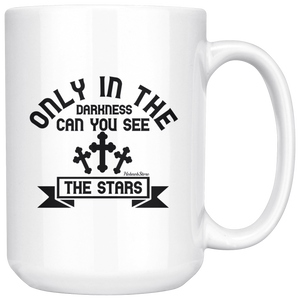 Only In The Darkness Can You See The Stars-White Mug