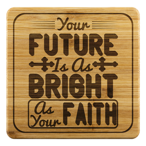 Your Future Is As Bright As Your Faith-Square Coaster