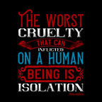 Worst Cruelty Being In Isolation-Black Mug