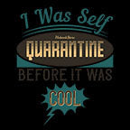 I Was Self Quarantine Before It Was Cool-Black Mug