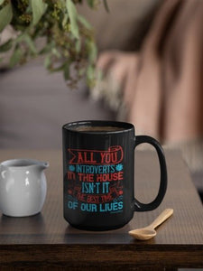 All You Introverts In The House-Black Mug - HobnobStore