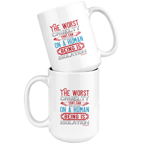 Worst Cruelty Being In Isolation-White Mug - HobnobStore