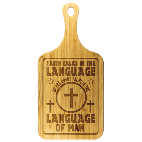 Image of Faith Talks In The Language Of God Doubt Talks In The Language Of Man-Cutting Board