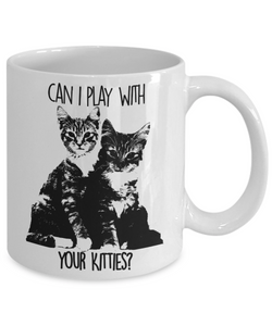 Can I Play With Your Kitties Coffee Mug White - HobnobStore