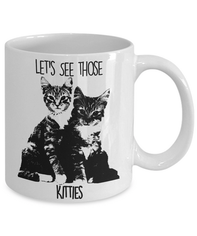 Lets See Those Kitties Coffee Mug White