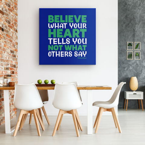 Image of Believe What Your Heart Tells You Not What Others Say - HobnobStore