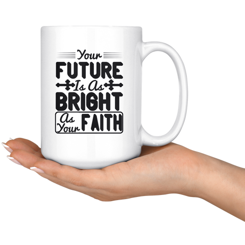 Image of Your Future Is As Bright As Your Faith-White Mug