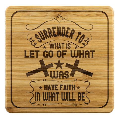 Image of Surrender To What Is Let Go Of What Was Have Faith In What Will Be-Square Coaster