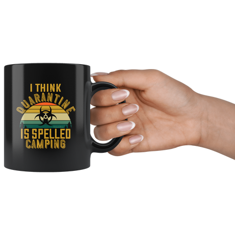 I Think Quarantine Is Spelled Camping-Black Mug - HobnobStore