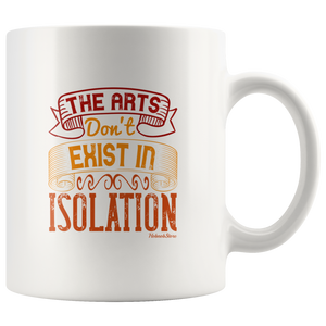 Arts Dont Exist In Isolation-White Mug - HobnobStore