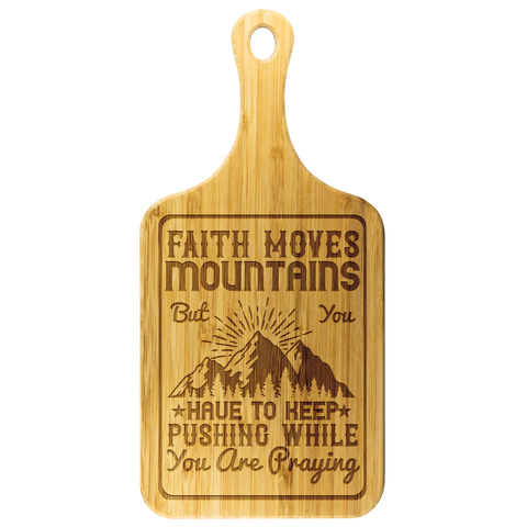 Image of Faith Moves Mountains But You Have To Keep Pushing While You Are Praying-Cutting Board