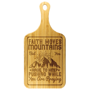 Faith Moves Mountains But You Have To Keep Pushing While You Are Praying-Cutting Board