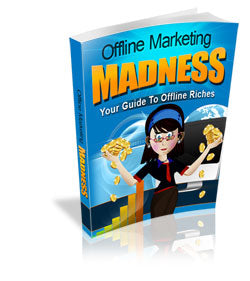 Offline Marketing Madness - Your Guide To Offline Riches - HobnobStore