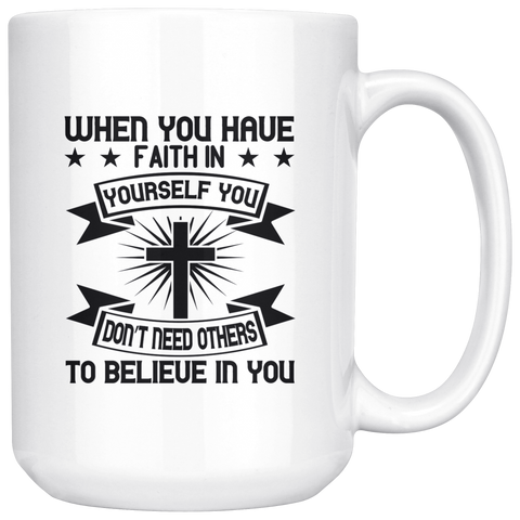 Image of When You Have Faith In Yourself You Dont Need Others To Believe In You-White Mug