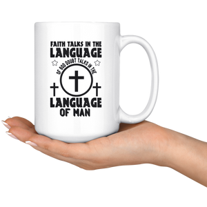 Faith Talks In The Langauge Of God Doubt Talks In The Language Of Man-White Mug